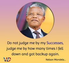 Quote of The Day: Do not judge me by my #Successes, judge me by how many times I fell down and got backup again...... Nelson Mandela #quote #nelsonmandela #success