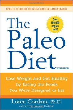 The Paleo Diet: Lose Weight and Get Healthy by Eating the Foods You Were Designed to Eat products-i-love