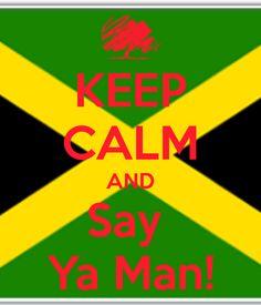 KEEP CALM AND Say  Ya Man!