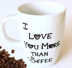 Check out this item in my Etsy shop https://www.etsy.com/listing/219495360/i-love-you-more-than-coffee-hand-painted