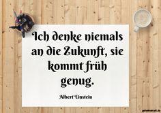 Ich denke niemals an die Zukunft, sie kommt früh genug. ... gefunden auf https://www.geheimekraft.de/spruch/251