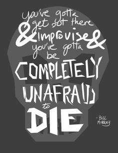 Completely Unafraid to Die.