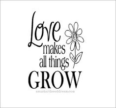 Love Makes All Things Grow - Vinyl Wall Art, Graphics, Lettering, Decals, Stickers, by MustardSeedDream on Etsy