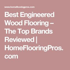 All About Engineered Wood Flooring | For the Home | Pinterest ...