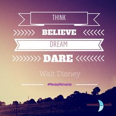 Love this quote. Think of an idea - believe in yourself - dream that it can happen, then DARE TO DO IT!   Monday Motivation