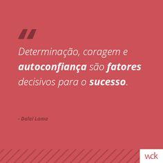 """""""Determinação, coragem e autoconfiança são fatores decisivos para o sucesso."""" - Dalai Lama"""