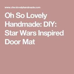 Oh So Lovely Handmade: DIY: Star Wars Inspired Door Mat