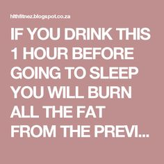 IF YOU DRINK THIS 1 HOUR BEFORE GOING TO SLEEP YOU WILL BURN ALL THE FAT FROM THE PREVIOUS DAY!   Health Fitness