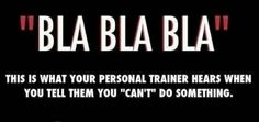 I'm not a trainer,but this is what I would imagine hearing all the time if I was...