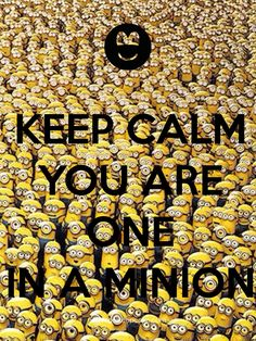 KEEP CALM YOU ARE ONE IN A MINION created by IEC