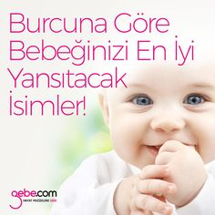 Burcuna Göre Bebeğinizi En İyi Yansıtacak İsimler! #gebecom #gebeonline #hamile #pregnant #bebek #baby #mother #anne ▶️goo.gl/QLWks8