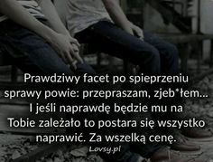 Prawdziwy facet.... Motto, Qoutes, Motivational Quotes, Sad, Wisdom, In This Moment, Thoughts, Feelings, Words