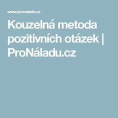 Kouzelná metoda pozitivních otázek   ProNáladu.cz Better Day, Motivation, Nordic Interior, Relax, Style, Diet, Psychology Programs, Swag, Outfits