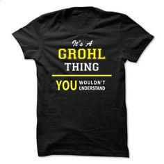 Its A GROHL thing, you wouldnt understand !! - #tshirt moda #embellished sweatshirt. PURCHASE NOW => https://www.sunfrog.com/Names/Its-A-GROHL-thing-you-wouldnt-understand-.html?68278
