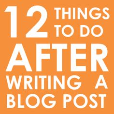 12 things to do after blogging http://www.christiankonline.com/12-tips-after-blogging-infographic/