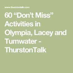 """60 """"Don't Miss"""" Activities in Olympia, Lacey and Tumwater - ThurstonTalk"""
