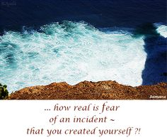 ... how real is #fear of an incident ~  that you created yourself ?!