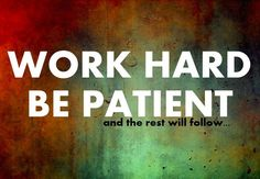 Unknown Picture Quote - Work Hard, Be Patient Hard Work Quotes, Great Quotes, Quotes To Live By, Work Hard, Today Quotes, Me Quotes, Motivational Quotes, Inspirational Quotes, Patient Quotes