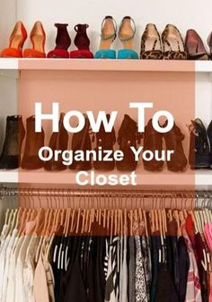 Amazing tips on how to organize your closet like a pro!