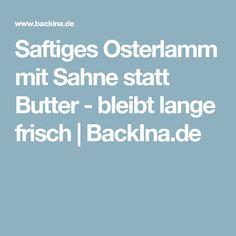 Saftiges Osterlamm mit Sahne statt Butter - bleibt lange frisch | BackIna.de