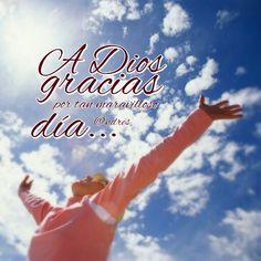 A Dios gracias por tan maravilloso día...