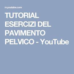TUTORIAL ESERCIZI DEL PAVIMENTO PELVICO - YouTube