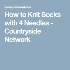 How to Knit Socks with 4 Needles - Countryside Network