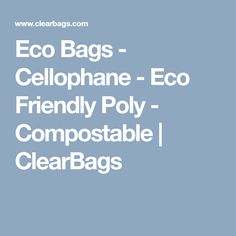 Eco Bags - Cellophane - Eco Friendly Poly - Compostable   ClearBags