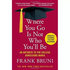 Amazon.com: Where You Go Is Not Who You'll Be: An Antidote to the College Admissions Mania: Books