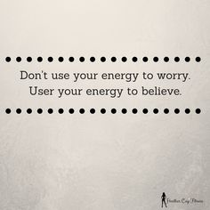 Use Your Energy For The Right Things!