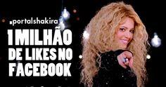 Portal Shakira ultrapassa a importante marca de 1 MILHÃO de Likes no Facebook!