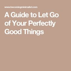 A Guide to Let Go of Your Perfectly Good Things
