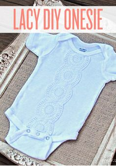If the new baby is too special for a plain onesie, you'll love this DIY idea for a lace embellishment.