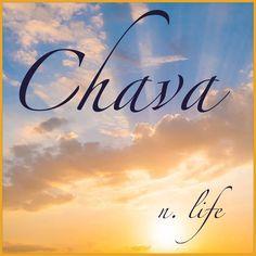 Girls Name: Chava; Name Meaning: life; Name Origin: Hebrew
