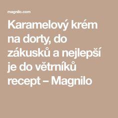 Karamelový krém na dorty, do zákusků a nejlepší je do větrníků recept – Magnilo Math Equations