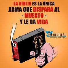 La biblia es la única arma que dispara al muerto y le da vida