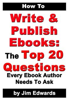 How To Write and Publish Ebooks: The Top 20 Questions Every Ebook Author Needs To Ask by Jim Edwards is an ebook on writing and publishing ebooks.