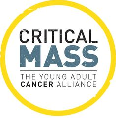 Critical Mass:  The Young Adult Cancer Alliance (formerly the LiveSTRONG Young Adult Alliance)