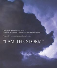 I Am The Storm Quote Gallery i am the storm printable storm quotes life quotes I Am The Storm Quote. Here is I Am The Storm Quote Gallery for you. I Am The Storm Quote i am the storm gif meme quote art print. I Am The Storm Quote. Quotes About Strength, Faith Quotes, Wisdom Quotes, Words Quotes, Bible Quotes, Me Quotes, Sayings, Quotes About Rain, Calm Quotes