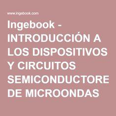 Ingebook - INTRODUCCIÓN A LOS DISPOSITIVOS Y CIRCUITOS SEMICONDUCTORES DE MICROONDAS -
