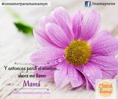 """""""Y entonces perdí el nombre, ahora me llamó Mamá"""" Frases para mamá, maternidad, mamá, día de la madre."""