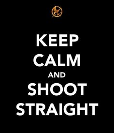 """Keep calm and shoot straight."" The 2 important rules of archery."