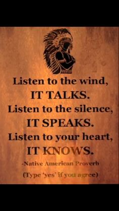 Listen to your heart~ Indian Proverb Wisdom Quotes, Quotes To Live By, Me Quotes, Motivational Quotes, Inspirational Quotes, Qoutes, Sign Quotes, Native American Proverb, Native American Wisdom