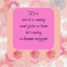Ek is wie ek is vandag want gister se trane het vandag se blomme natgegooi Beautiful Quotes Inspirational, Afrikaanse Quotes, True Words, Motivation, My Love, Truths, Tart, Language, Friends