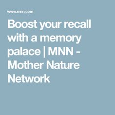 Boost your recall with a memory palace | MNN - Mother Nature Network