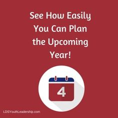 See How Easily You Can Plan the Upcoming Year - LDS Youth Leadership