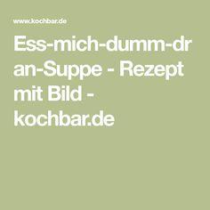 Ess-mich-dumm-dran-Suppe - Rezept mit Bild - kochbar.de