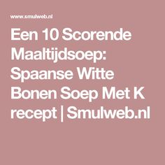 Een 10 Scorende Maaltijdsoep: Spaanse Witte Bonen Soep Met K recept   Smulweb.nl