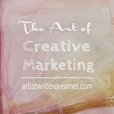 Artist.Writer.Dreamer: The Art of Creative Marketing