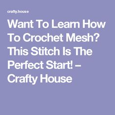 Want To Learn How To Crochet Mesh? This Stitch Is The Perfect Start! – Crafty House